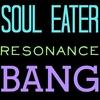 Soul Eater Resonance Bang