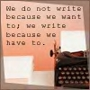 we write because we have to