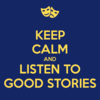 Keep calm and listen to good stories