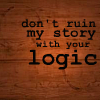 don't ruin my story with logic by inkvoices lj