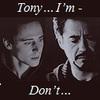 """Loki:""""Tony I'm...""""  Tony:""""Don't..."""""""