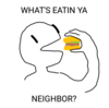 """what's eatin ya neighbor?"" poorly drawn guy eating a poorly drawn hamburger"