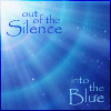 Out of the Silence into the Blue