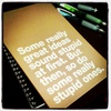 "a tan notebook with white letters that read, ""some really great ideas sound stupid at first; but then, so do some really stupid ones."""