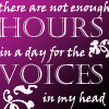 Not enough hours in the day for voices in my head
