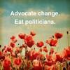 "Image reads ""Advocate change. Eat politicians"""