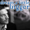 Dream a Little Bigger