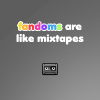 Fandoms are like mix tapes