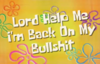 """Lord help me i'm back on my bullshit"" in spongebob font over spongebob floral scene (orange/yellow ombré background with multicolored flowers)"