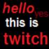 hello yes this is twitch