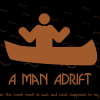 "A stylized man in a canoe shrugging, with the captions ""A Man Adrift"" and ""Where am I going, and why does this creek smell so bad?""  Visual style based on the logo for A Band Apart."