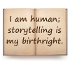 I am human.  Storytelling is my birthright.