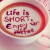 Life Is Short, Enjoy ur Coffee