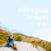 Sōvegon - High Valyrian term meaning 'to fly'.