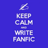 Keep calm and write fanfic