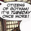 Citizens of Gotham! It's Tuesday once more!