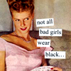 Not All Bad Girls Wear Black