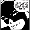 [icon of Batman saying, Now come and get me, Lord Death Man!!]