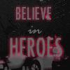 i still believe in heroes