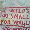 the world's too small for walls