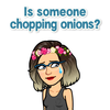 """Bitmoji that says """"is someone chopping onions in here?"""" to reference all the sad fics I read"""