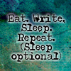Eat. Write. Sleep. (Sleep optional)