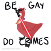"""A red cartoon goose stands on a blank background. She is wearing sunglasses, a lesbian flag bandanna, and is holding a red lightsaber in her beak. Handwritten text says """"Be Gay, Do Crimes."""""""