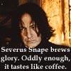Severus Snape brews glory.  Oddly, it tastes like coffee.