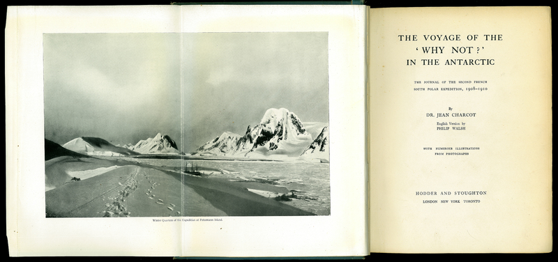 The Voyage of the 'Why Not?' in the Antarctic. The Journal of the Second French South Polar Expedition, 1908-1910
