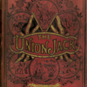 The Union Jack: A Magazine of Healthy, Stirring Tales of Adventure by Land and Sea for Boys. Vol. 1