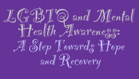 LGBTQ and Mental Health Awareness: A Step Towards Hope and Recovery