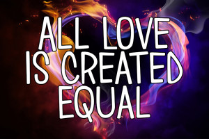 All Love Is Created Equal