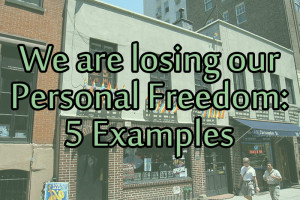 We are losing our Personal Freedom: 5 Examples