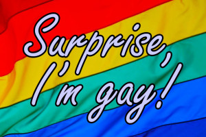 Surprise, I'm gay!