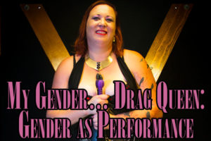 My Gender… Drag Queen: Gender as Performance