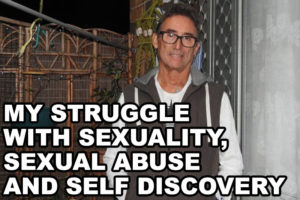 My Struggle with Sexuality, Sexual Abuse and Self Discovery