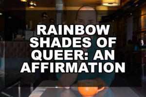 Rainbow Shades of Queer: An Affirmation