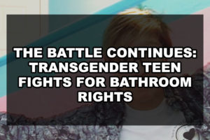 The battle continues: transgender teen fights for bathroom rights