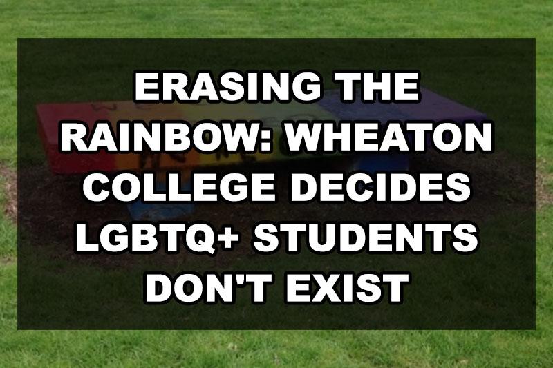 erasing-rainbow-wheaton-college-decides-lgbtq-students-exist