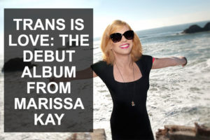 Trans Is Love: The Debut Album from Marissa Kay