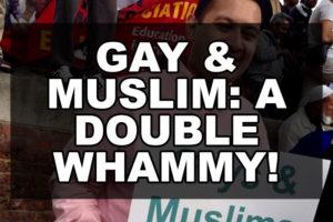 Gay & Muslim: A Double Whammy!
