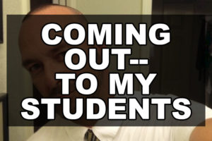 Coming out–to my students