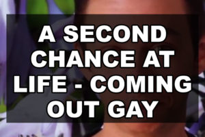A Second Chance At Life – Coming Out Gay