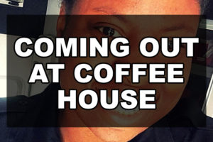 Coming out at Coffee House