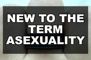 new to the term asexuality