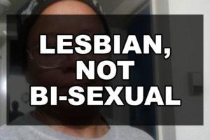 Lesbian, not Bi-sexual