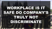 Workplace is it safe do company's truly not discriminate