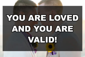 You are loved and you are valid!