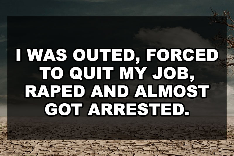 i-was-outed-forced-to-quit-my-job-raped-and-almost-arrested