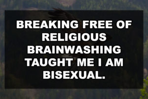 Breaking Free of Religious Brainwashing Taught Me I am Bisexual.